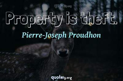 Photo Quote of Property is theft.