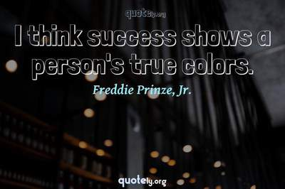 Photo Quote of I think success shows a person's true colors.