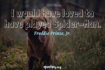 Photo Quote of I would have loved to have played Spider-Man.