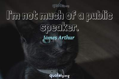 Photo Quote of I'm not much of a public speaker.