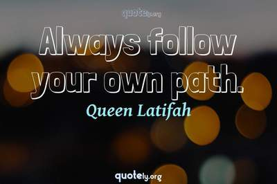 Photo Quote of Always follow your own path.