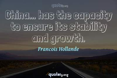 Photo Quote of China... has the capacity to ensure its stability and growth.