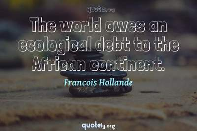 Photo Quote of The world owes an ecological debt to the African continent.