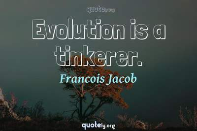 Photo Quote of Evolution is a tinkerer.