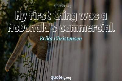 Photo Quote of My first thing was a McDonald's commercial.
