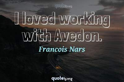 Photo Quote of I loved working with Avedon.
