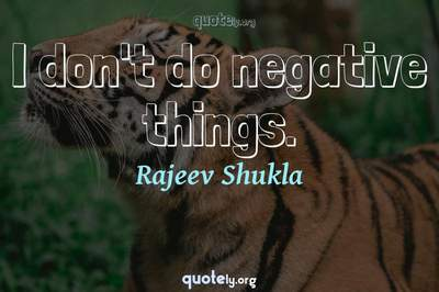Photo Quote of I don't do negative things.