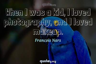 Photo Quote of When I was a kid, I loved photography, and I loved makeup.