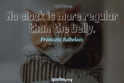 Photo Quote of No clock is more regular than the belly.
