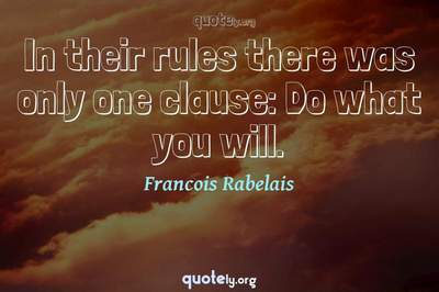 Photo Quote of In their rules there was only one clause: Do what you will.