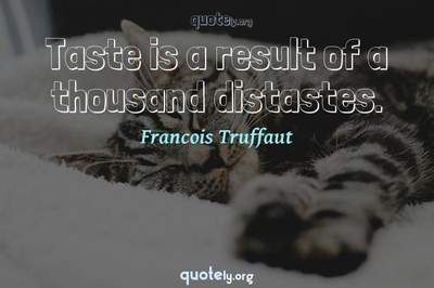 Photo Quote of Taste is a result of a thousand distastes.
