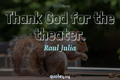 Photo Quote of Thank God for the theater.