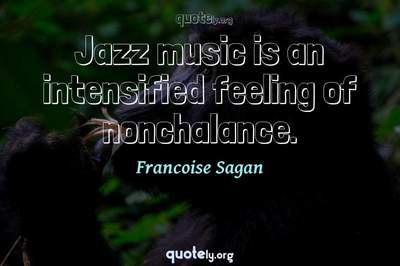 Photo Quote of Jazz music is an intensified feeling of nonchalance.