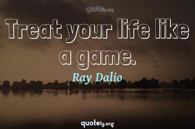 Photo Quote of Treat your life like a game.