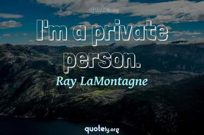 Photo Quote of I'm a private person.