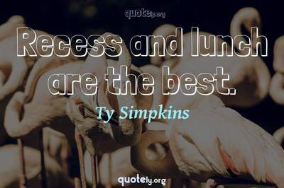 Photo Quote of Recess and lunch are the best.
