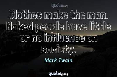 Photo Quote of Clothes make the man. Naked people have little or no influence on society.