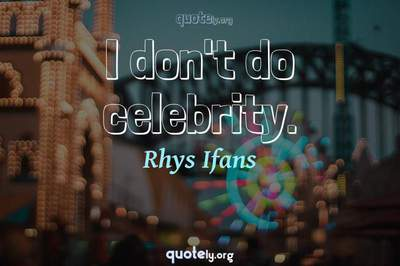 Photo Quote of I don't do celebrity.