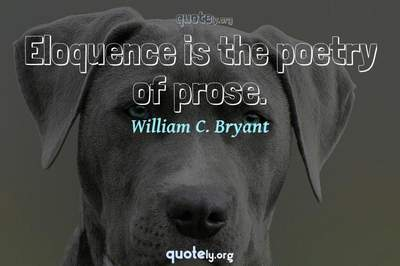 Photo Quote of Eloquence is the poetry of prose.