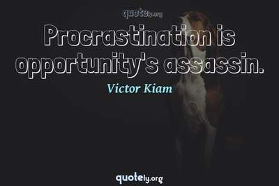 Photo Quote of Procrastination is opportunity's assassin.