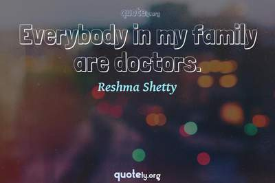 Photo Quote of Everybody in my family are doctors.