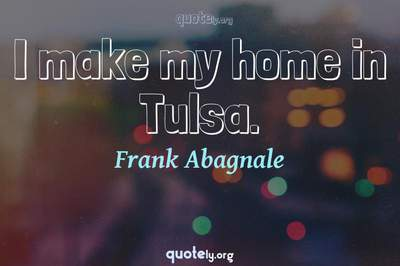 Photo Quote of I make my home in Tulsa.