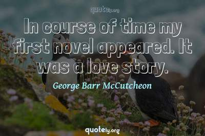 Photo Quote of In course of time my first novel appeared. It was a love story.