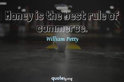 Photo Quote of Money is the best rule of commerce.