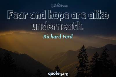 Photo Quote of Fear and hope are alike underneath.