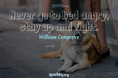 Photo Quote of Never go to bed angry, stay up and fight.