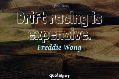 Photo Quote of Drift racing is expensive.