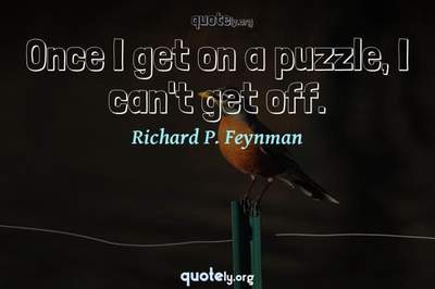 Photo Quote of Once I get on a puzzle, I can't get off.
