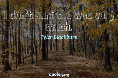 Photo Quote of I don't surf the web very much.