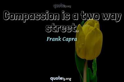 Photo Quote of Compassion is a two way street.