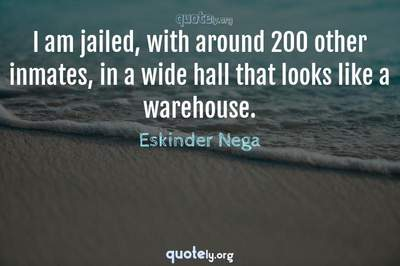 Photo Quote of I am jailed, with around 200 other inmates, in a wide hall that looks like a warehouse.