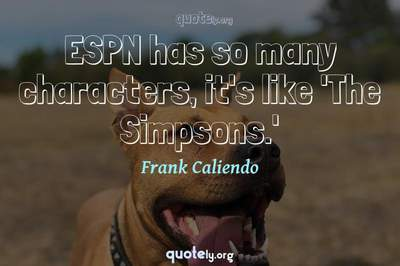 Photo Quote of ESPN has so many characters, it's like 'The Simpsons.'