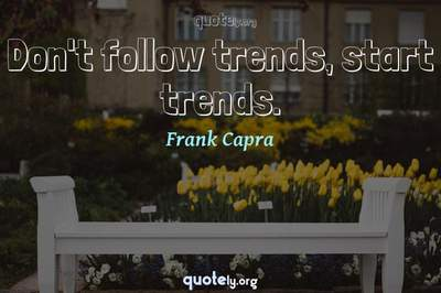 Photo Quote of Don't follow trends, start trends.