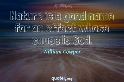 Photo Quote of Nature is a good name for an effect whose cause is God.