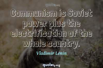 Photo Quote of Communism is Soviet power plus the electrification of the whole country.