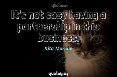 Photo Quote of It's not easy having a partnership in this business.