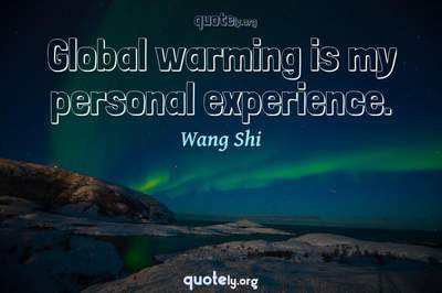 Photo Quote of Global warming is my personal experience.