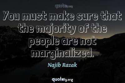 Photo Quote of You must make sure that the majority of the people are not marginalized.