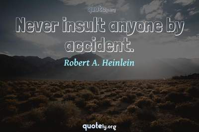 Photo Quote of Never insult anyone by accident.