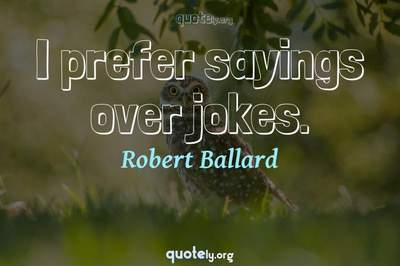 Photo Quote of I prefer sayings over jokes.