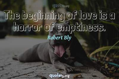 Photo Quote of The beginning of love is a horror of emptiness.