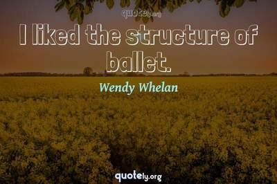 Photo Quote of I liked the structure of ballet.