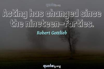 Photo Quote of Acting has changed since the nineteen-forties.