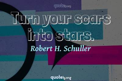 Photo Quote of Turn your scars into stars.