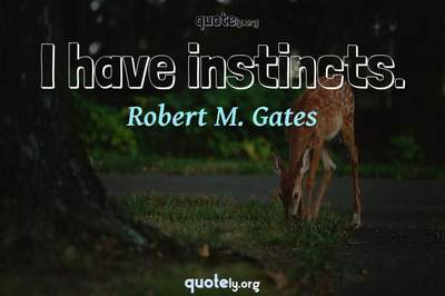 Photo Quote of I have instincts.