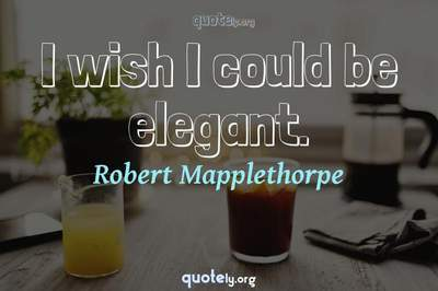 Photo Quote of I wish I could be elegant.
